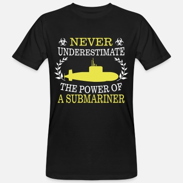 Submarine NEVER UNDERESTIMATE THE POWER OF A SUBMARINE DRIVER! - Men's Organic T-Shirt