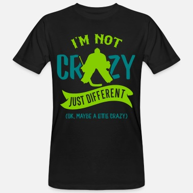 Funny Hockey Designs I'm Not Crazy, Funny Ice Hockey Goalie Design - Men's Organic T-Shirt