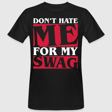 Hipster Swagger Don't hate me for my swag - Swagger - Camiseta ecológica hombre