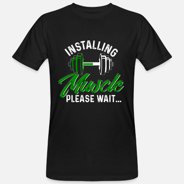 Installing Muscles Please Wait Installing Muscles Please Wait - Men's Organic T-Shirt