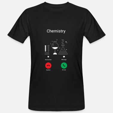 Chemistry CHEMISTRY GETS – THE CHEMIST EXISTENCE IS CALLING ME! - Men's Organic T-Shirt