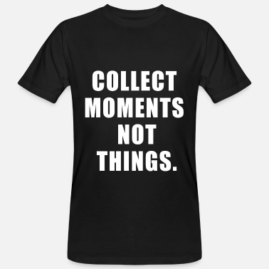 Anti-capitalism Collect moments not things gift - Men's Organic T-Shirt