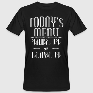 Today's menu - Take it or leave it - Mannen Bio-T-shirt