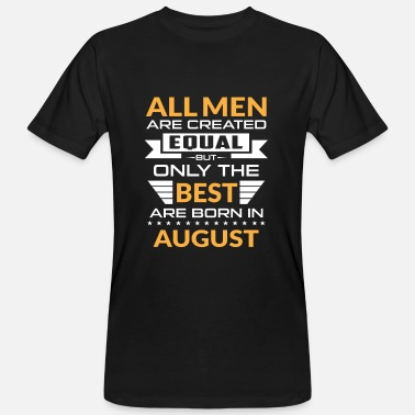 August Men created equal the best are born in august - T-shirt bio Homme
