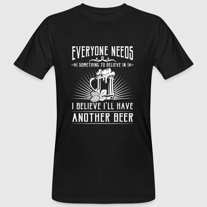 I'll believe i'll have another beer - Men's Organic T-shirt