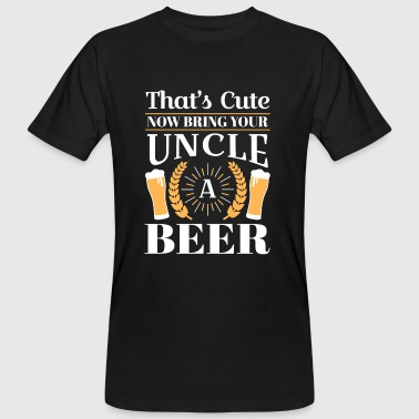 That's cute now bring your uncle a beer - Mannen Bio-T-shirt