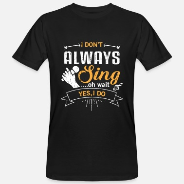 R&b Band I don't always sing oh wait yes i do - music lovin - Men's Organic T-Shirt