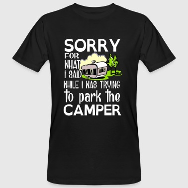 Sorry for what i said while park the camper - Mannen Bio-T-shirt