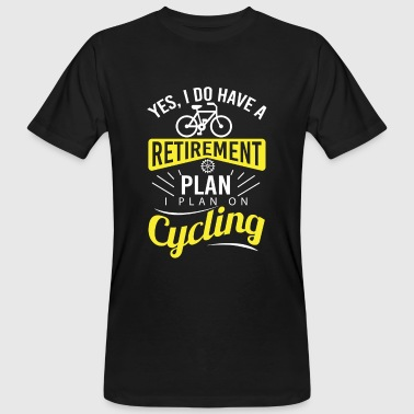 Hey Yes, i do have a retirement plan i plan on cycling - Mannen Bio-T-shirt