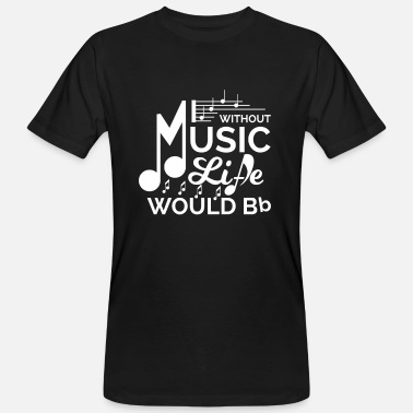 Music Without Music Life would Bb - Men's Organic T-Shirt