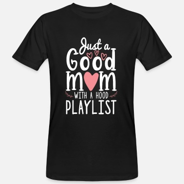 My Dad Just a Good Mom with a Hood Playlist - Camiseta ecológica hombre