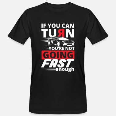 If you can Turn you're not going fast enough  - T-shirt bio Homme