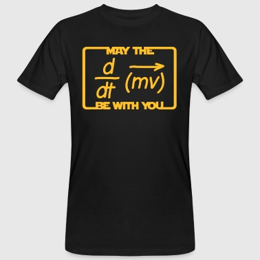 May the Force be with you - Humor - Lustig -Physik - Männer Bio-T-Shirt