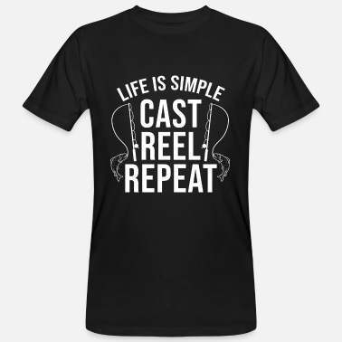 Reel Life Life is Simple Cast Reel Repeat Fisherman Fishing - Men's Organic T-Shirt