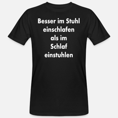 Shit Sayings Einstuhlen saying shit to sleep - Men's Organic T-Shirt