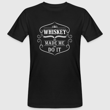 Whiskey made me do it - Mannen Bio-T-shirt