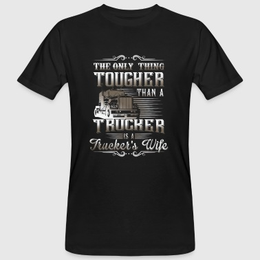 Trucker Tougher than a Trucker is a Truckers Wife - Men's Organic T-Shirt