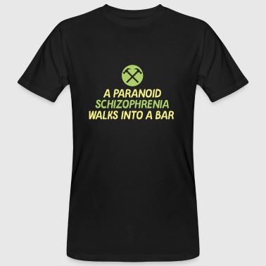 Paranoid Schizophrenia Awareness TShirt Design A paranoid schizophrenia walks ito a bar - Men's Organic T-Shirt