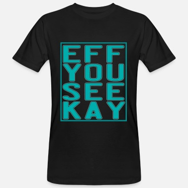 Bonk Eff You See Kay for all the fuckers and fuck - Men's Organic T-Shirt