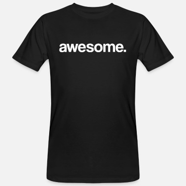 Awesome Statement Awesome. That's great. Statement statement - Men's Organic T-Shirt