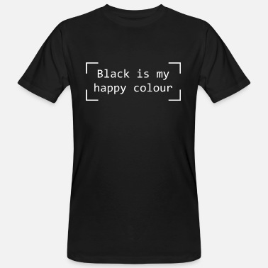 Colourful Quotes Black Is My Happy Colour Quote - Men's Organic T-Shirt