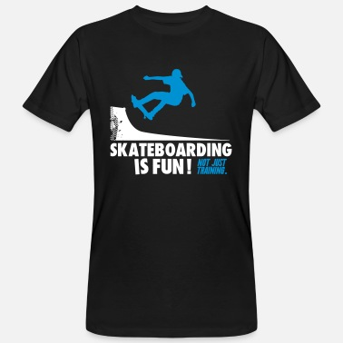 Custom Skate Skateboarding is fun Not just training - Men's Organic T-Shirt