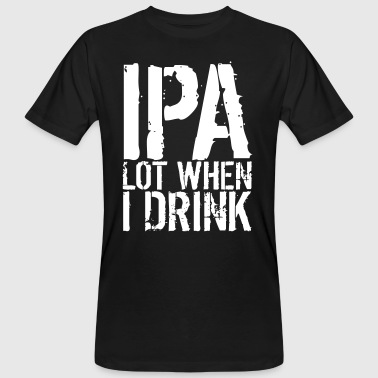 IPA lot when I drink - funny - drunk drink - Men's Organic T-shirt