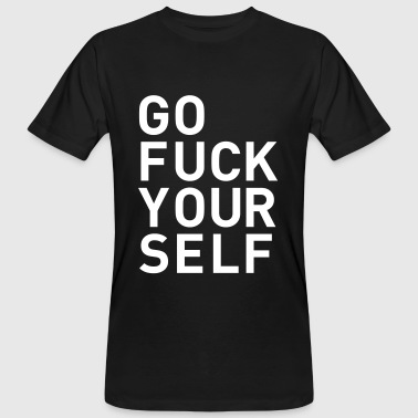 go fuck yourself even statement saying fuck you - Men's Organic T-Shirt