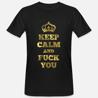 Keep Calm And Fuck KEEP CALM and FUCK YOU - Men's Organic T-Shirt