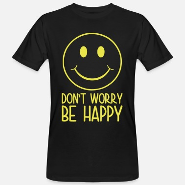 Dont Worry Dont Worry Be Happy - Men's Organic T-Shirt