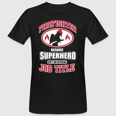Firefighter. Because superhero isn't a job title - Mannen Bio-T-shirt