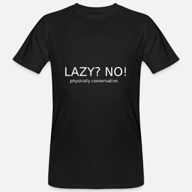 Physics Lazy? No! Physically conservative. - Men's Organic T-Shirt