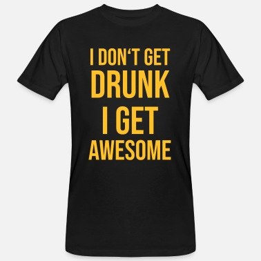 Dont Awesome I dont get drunk i get awesome - Men's Organic T-Shirt