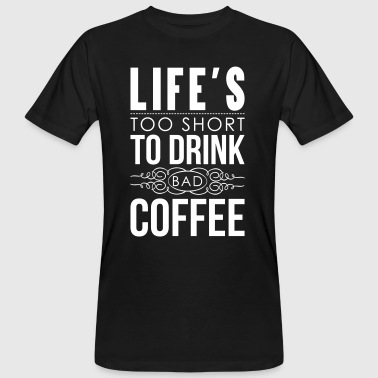 Life's too short to drink bad coffee - T-shirt ecologica da uomo