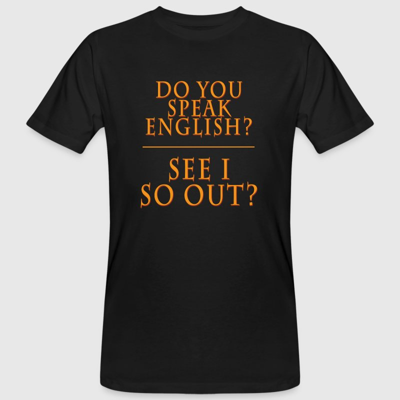 Do You speak English? See I So Out? - Männer Bio-T-Shirt