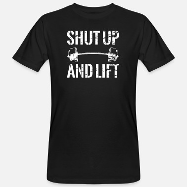 Shut Up And Lift Shut Up and Lift - For the Gym and Bodybuilder - Men's Organic T-Shirt