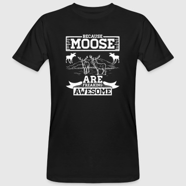 Freaking Awesome Because Moose Are Freaking Awesome - Men's Organic T-Shirt