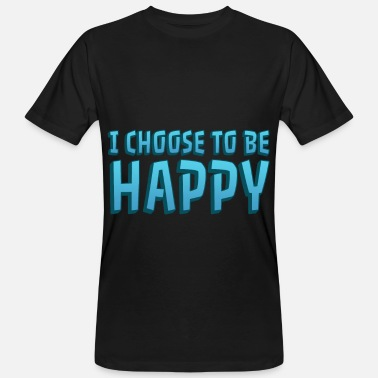 Channeling I Choose to be Happy Spiritfreak, Glück, Happiness - Männer Bio-T-Shirt