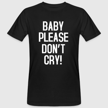 Baby please don't cry - Männer Bio-T-Shirt