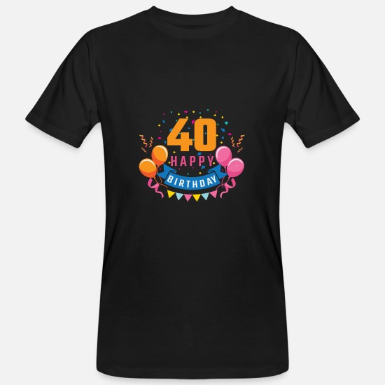 Birthday T-Shirts - 40th birthday 40 years Happy Birthday gift - Men's Organic T-Shirt black
