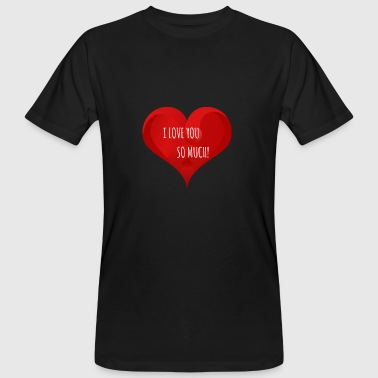 I Love You So Much I LOVE YOU SO MUCH - Männer Bio-T-Shirt