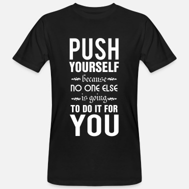 Positive Lebenseinstellung Sprüche Push yourself. No one else is going to do it - Männer Bio-T-Shirt