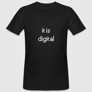 it is digital - Men's Organic T-Shirt