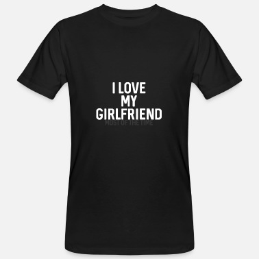 I Love My Crazy Girlfriend I LOVE MY GIRLFRIEND - Men's Organic T-Shirt