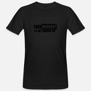 Workout Your Workout is my Warm Up - Männer Bio T-Shirt