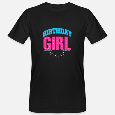 Birthday Shirt. Birthday BIRTHDAY GIRL - Men's Organic T-Shirt