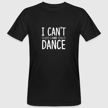 Buikdans I Can not Dance I Dance Dancing Party - Mannen Bio-T-shirt