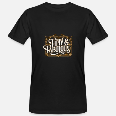 50 And Fabulous fifty and fabulous gift - Men's Organic T-Shirt