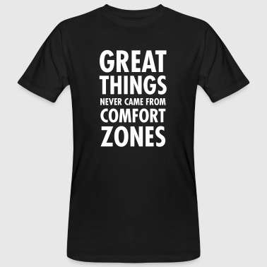 Great Things Never Came From Comfort Zones - T-shirt bio Homme