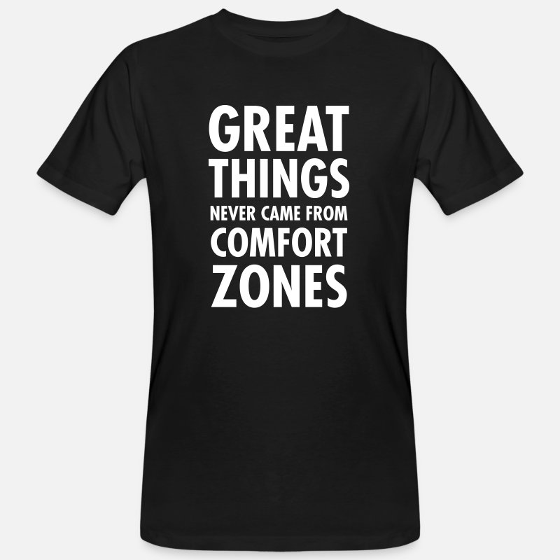 Comfort Zones T-Shirts - Great Things Never Came From Comfort Zones - Mannen bio T-shirt zwart